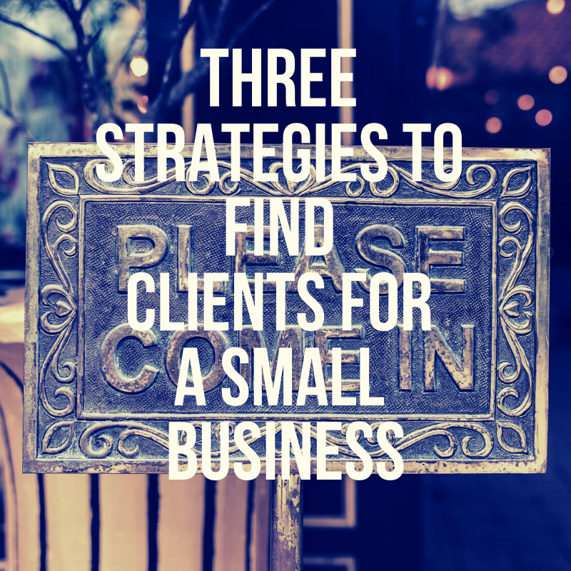 PThree strategies to find clients for a small business